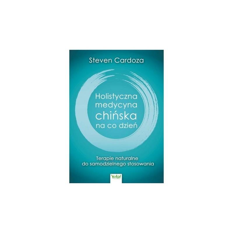 Holistyczna medycyna chińska na codzień - Cardoza S.