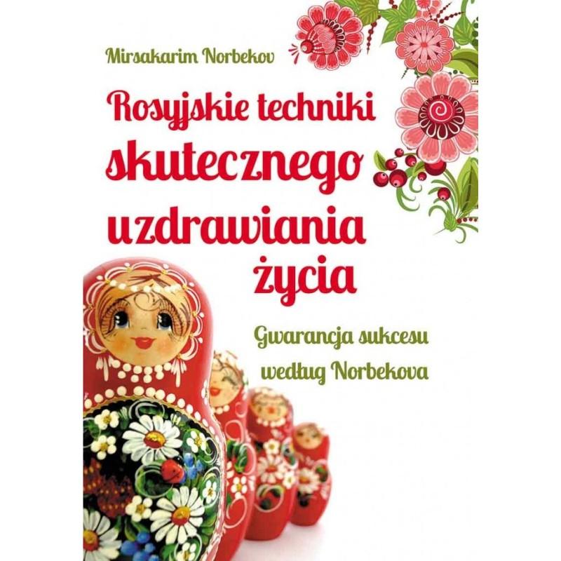 Rosyjskie techniki skutecznego uzdrawiania życia - Norbekov M.